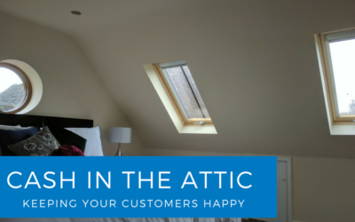 Cash in the Attic – Keeping your customers happy